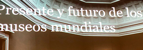 "Scholarly Conference on ""The Present and Future of Museums Around the World"" at the Prado Museum"